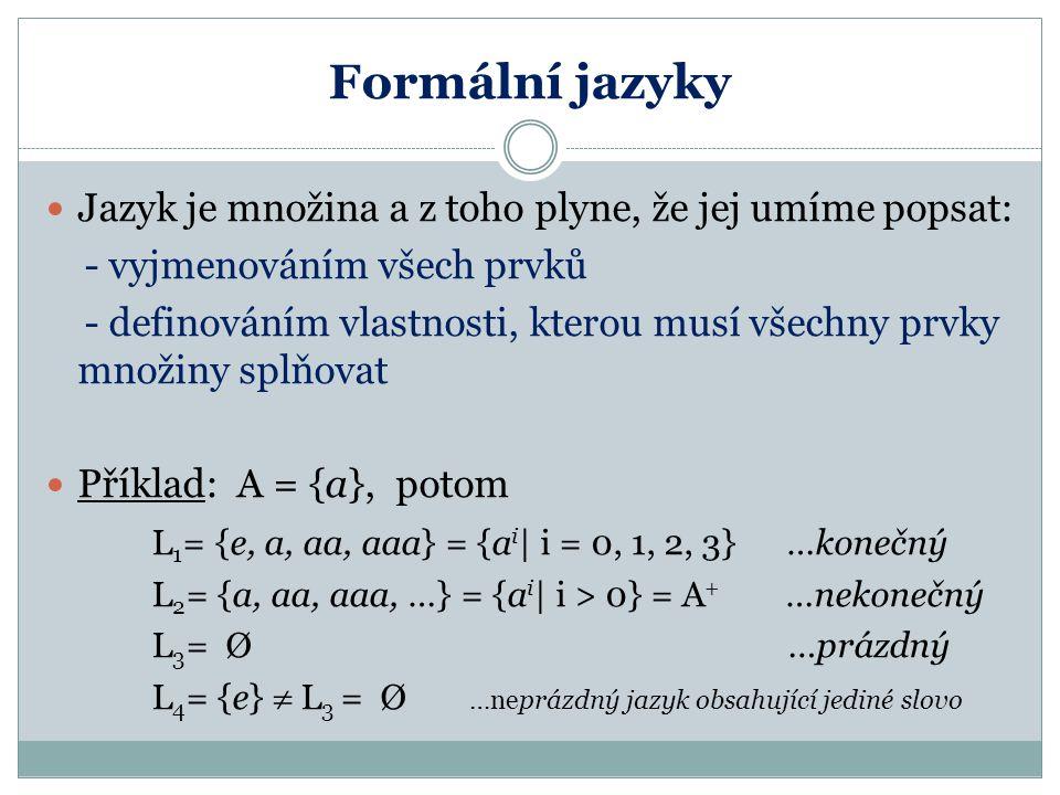Formální jazyky Jazyk je množina a z toho plyne, že jej umíme popsat: