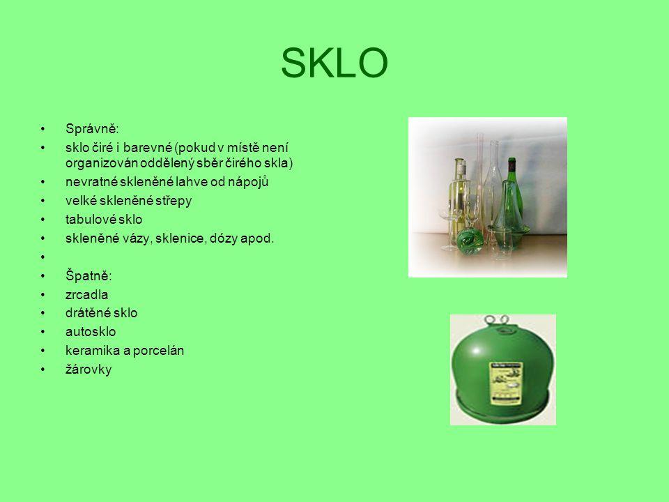 SKLO Správně: sklo čiré i barevné (pokud v místě není organizován oddělený sběr čirého skla) nevratné skleněné lahve od nápojů.