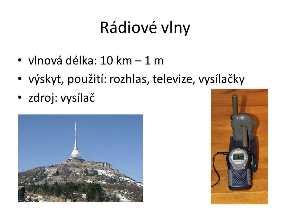 Rádiové vlny vlnová délka: 10 km – 1 m
