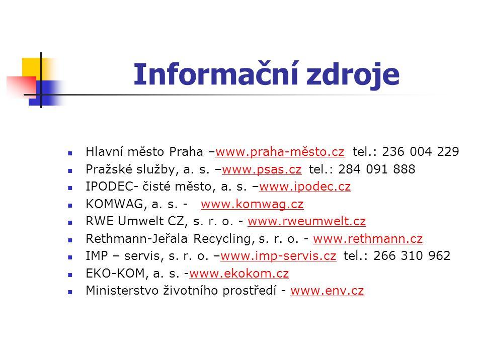 Informační zdroje Hlavní město Praha –www.praha-město.cz tel.: 236 004 229. Pražské služby, a. s. –www.psas.cz tel.: 284 091 888.