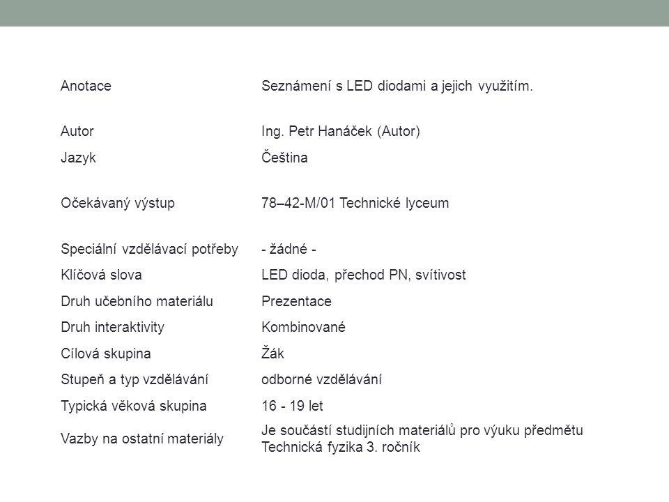 Anotace Seznámení s LED diodami a jejich využitím. Autor. Ing. Petr Hanáček (Autor) Jazyk. Čeština.