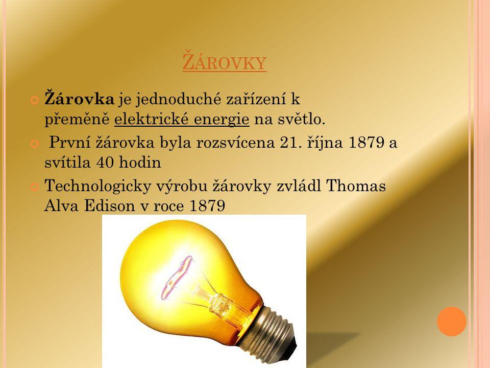 Žárovky Žárovka je jednoduché zařízení k přeměně elektrické energie na světlo. První žárovka byla rozsvícena 21. října 1879 a svítila 40 hodin.