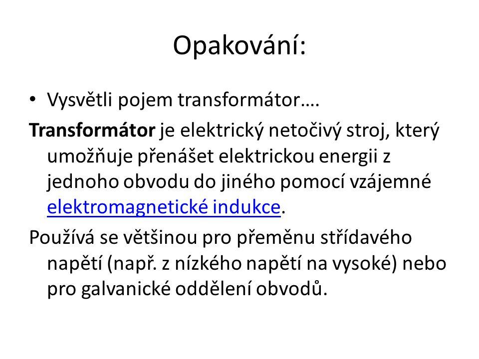 Opakování: Vysvětli pojem transformátor….