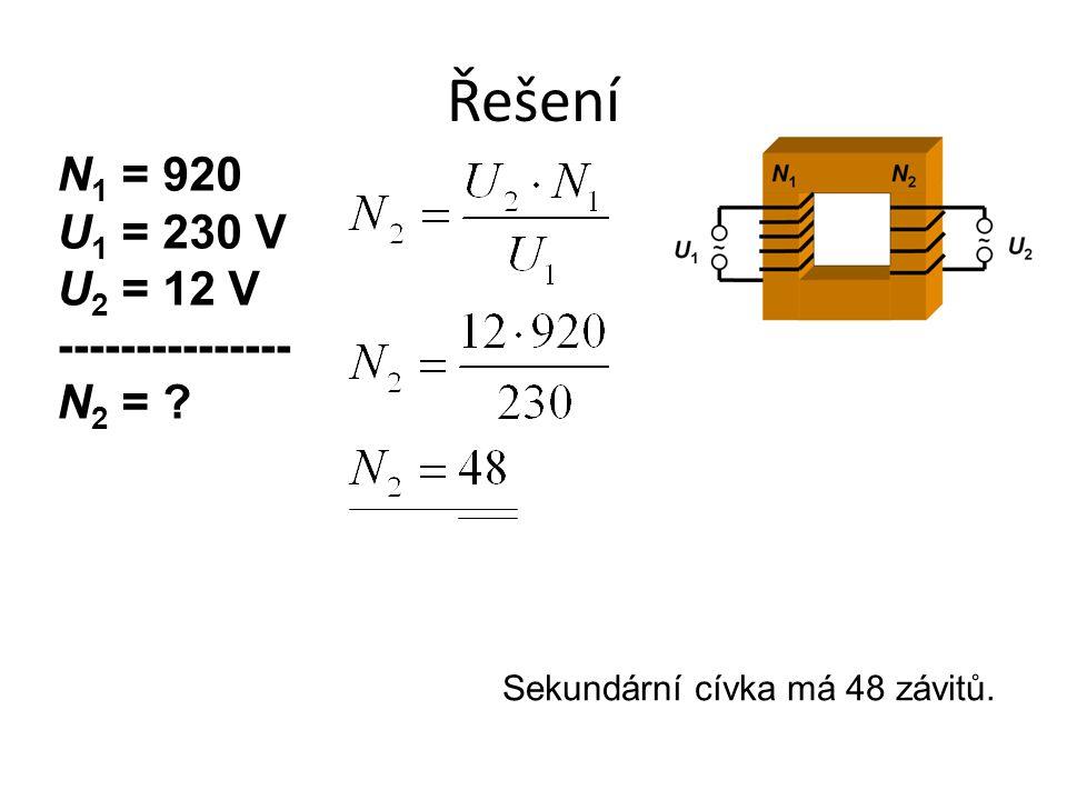 Řešení N1 = 920 U1 = 230 V U2 = 12 V --------------- N2 =