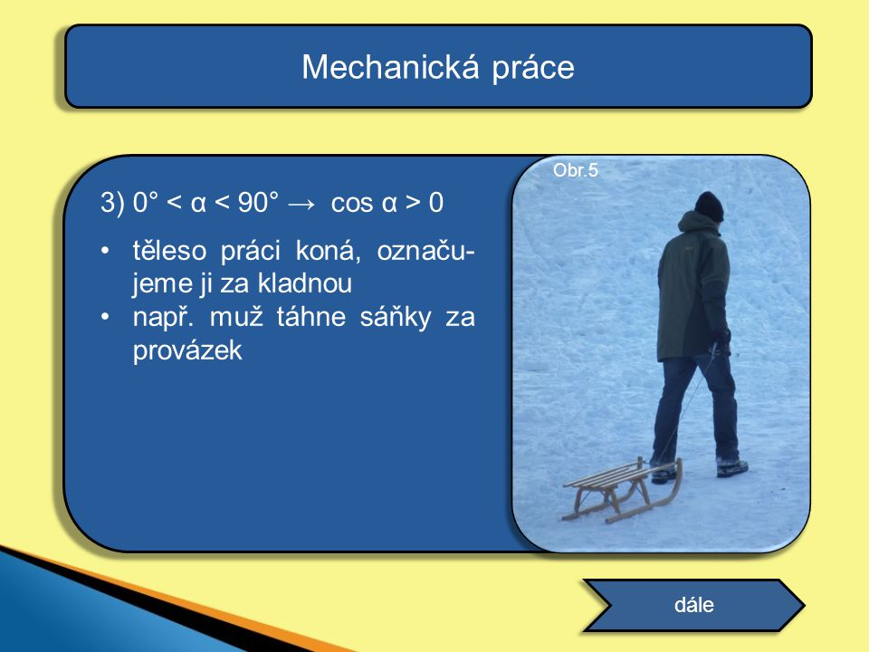Mechanická práce 3) 0° < α < 90° → cos α > 0