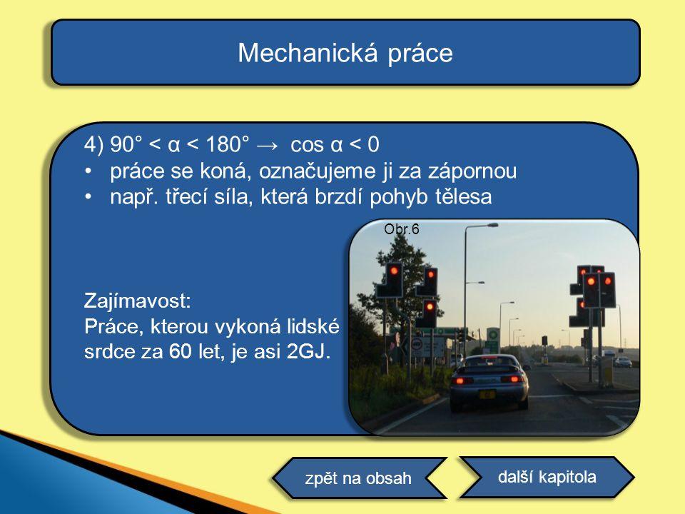 Mechanická práce 4) 90° < α < 180° → cos α < 0