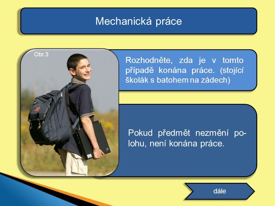 Mechanická práce Pokud předmět nezmění po-lohu, není konána práce.
