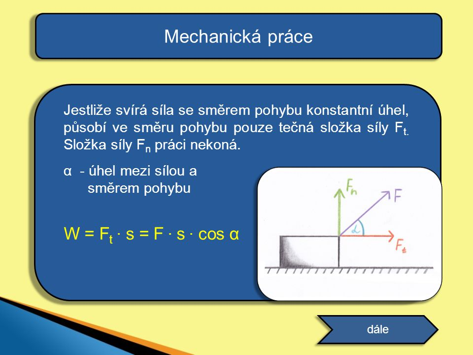Mechanická práce W = Ft . s = F . s . cos α