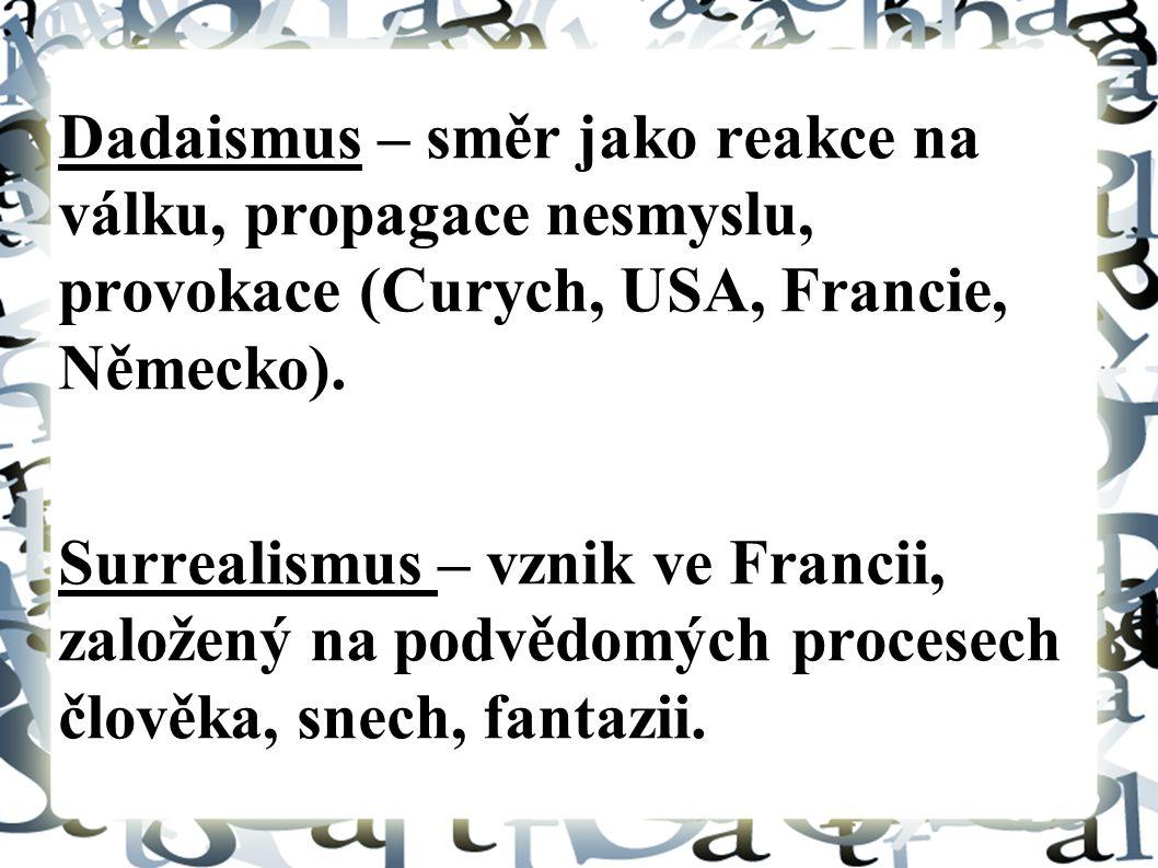 Dadaismus – směr jako reakce na válku, propagace nesmyslu, provokace (Curych, USA, Francie, Německo).