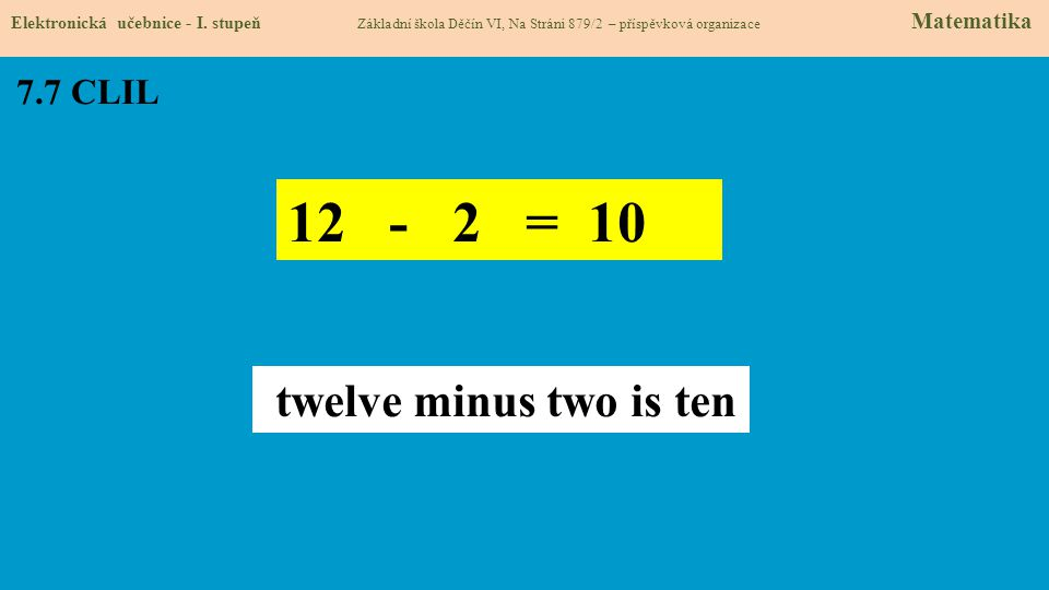 12 - 2 = 10 twelve minus two is ten 7.7 CLIL