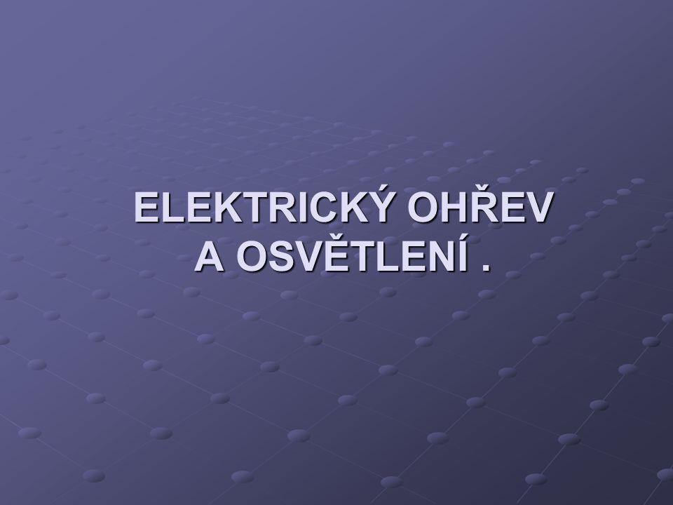 ELEKTRICKÝ OHŘEV A OSVĚTLENÍ .