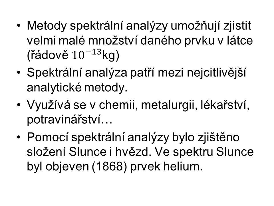 Metody spektrální analýzy umožňují zjistit velmi malé množství daného prvku v látce (řádově 10 −13 kg)
