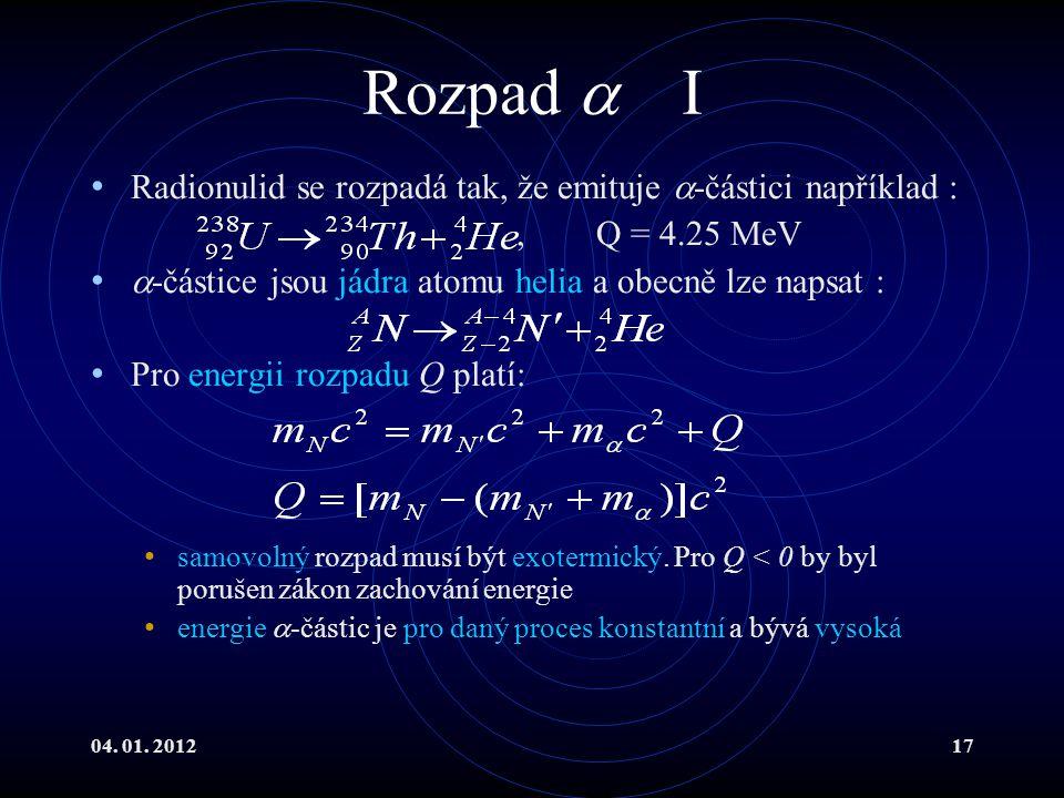 Rozpad  I Radionulid se rozpadá tak, že emituje -částici například :