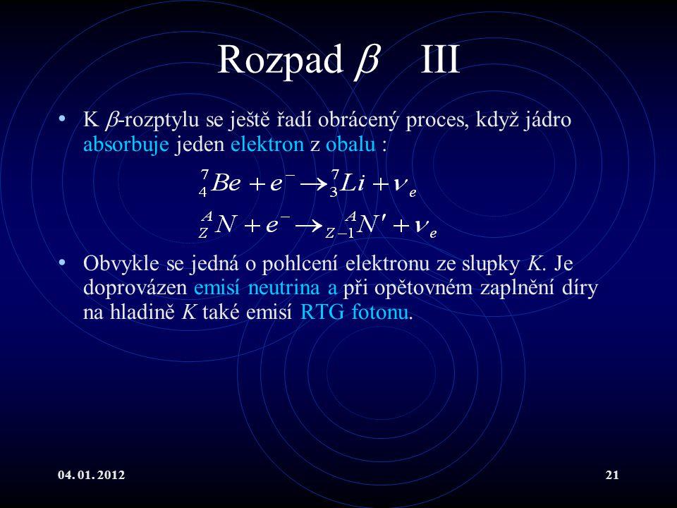 Rozpad  III K -rozptylu se ještě řadí obrácený proces, když jádro absorbuje jeden elektron z obalu :