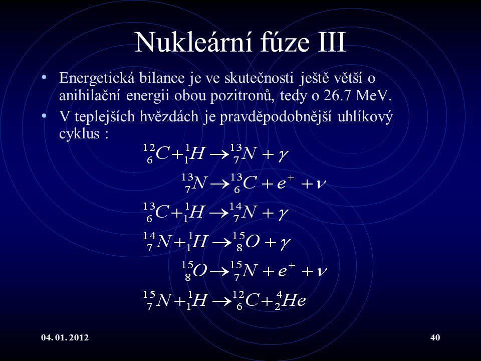 Nukleární fúze III Energetická bilance je ve skutečnosti ještě větší o anihilační energii obou pozitronů, tedy o 26.7 MeV.