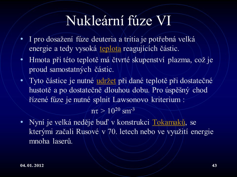 Nukleární fúze VI I pro dosažení fúze deuteria a tritia je potřebná velká energie a tedy vysoká teplota reagujících částic.