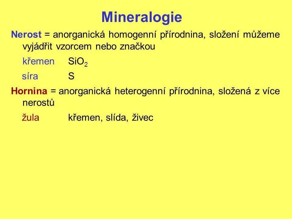 Mineralogie Nerost = anorganická homogenní přírodnina, složení můžeme vyjádřit vzorcem nebo značkou.