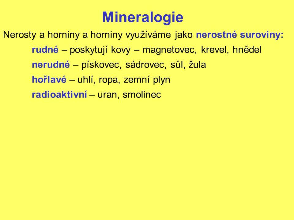 Mineralogie Nerosty a horniny a horniny využíváme jako nerostné suroviny: rudné – poskytují kovy – magnetovec, krevel, hnědel.