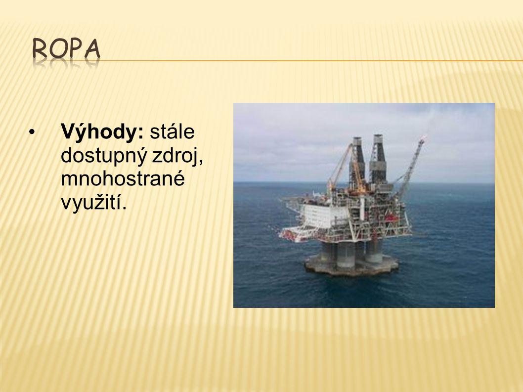 Ropa Výhody: stále dostupný zdroj, mnohostrané využití.