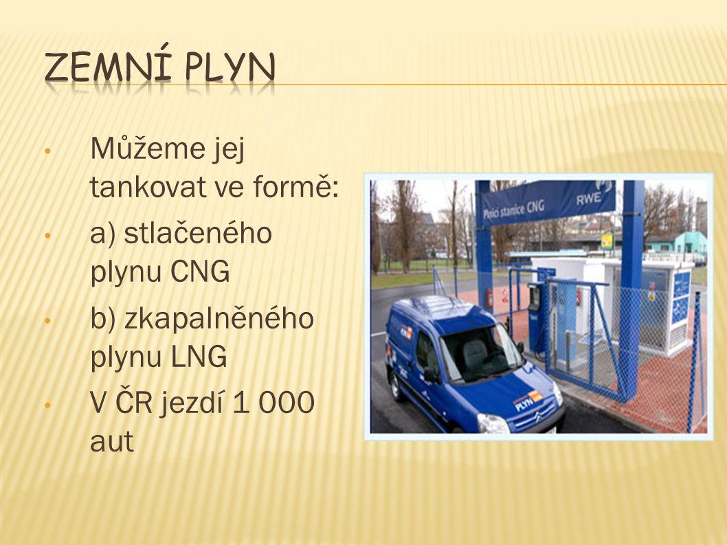 Zemní plyn Můžeme jej tankovat ve formě: a) stlačeného plynu CNG