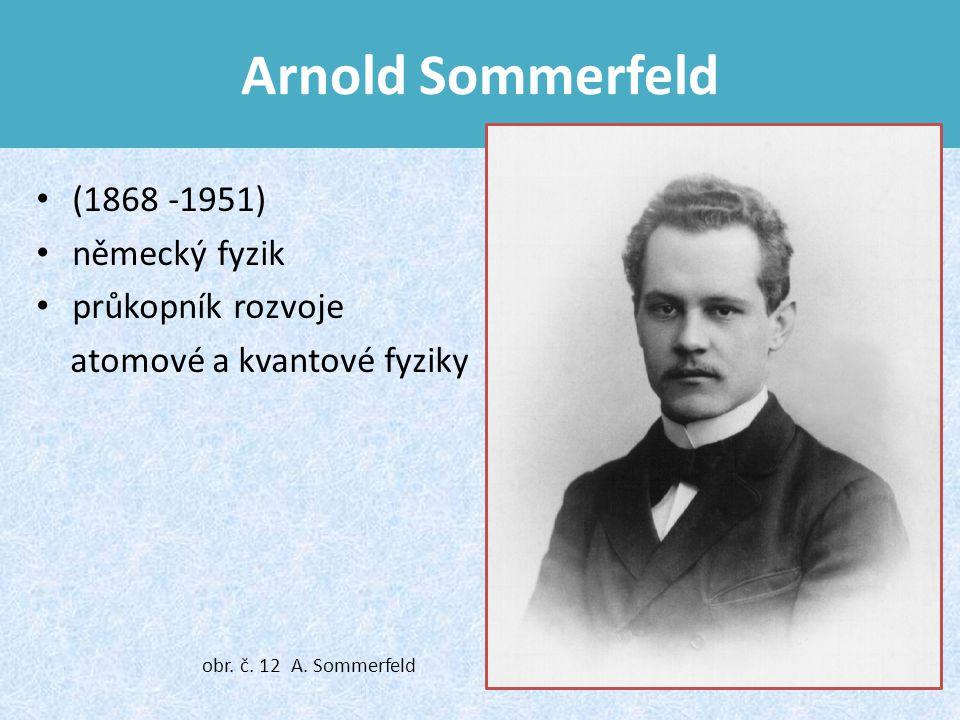Arnold Sommerfeld (1868 -1951) německý fyzik průkopník rozvoje