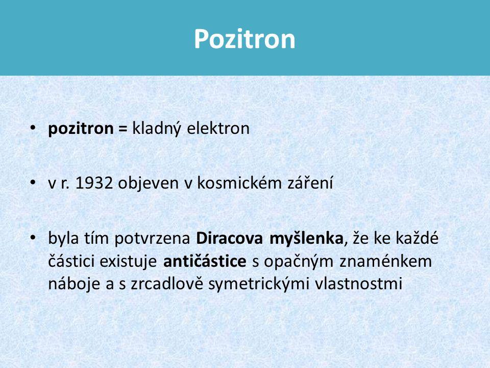 Pozitron pozitron = kladný elektron