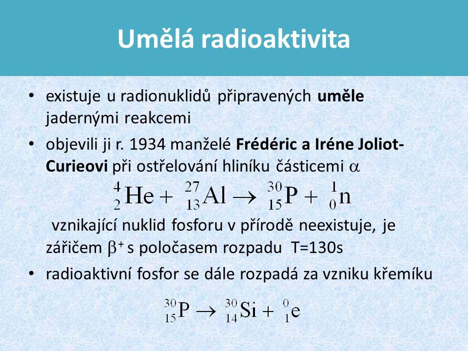 Umělá radioaktivita existuje u radionuklidů připravených uměle jadernými reakcemi.