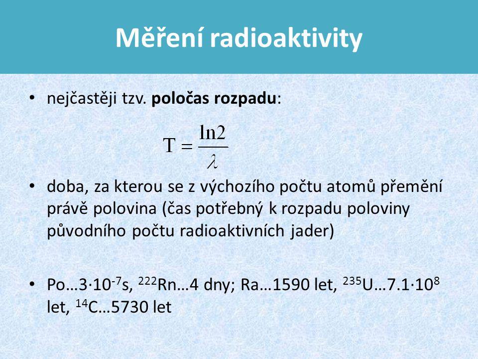 Měření radioaktivity nejčastěji tzv. poločas rozpadu: