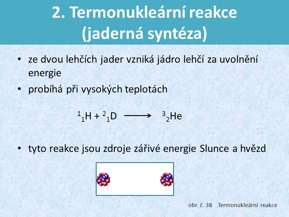 2. Termonukleární reakce (jaderná syntéza)
