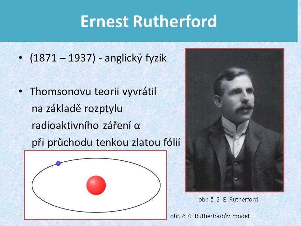 Ernest Rutherford (1871 – 1937) - anglický fyzik