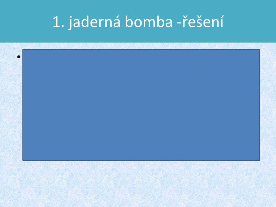 1. jaderná bomba -řešení