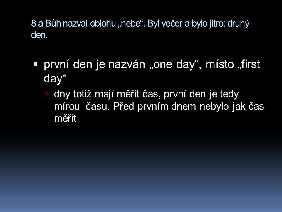 """8 a Bůh nazval oblohu """"nebe . Byl večer a bylo jitro: druhý den."""