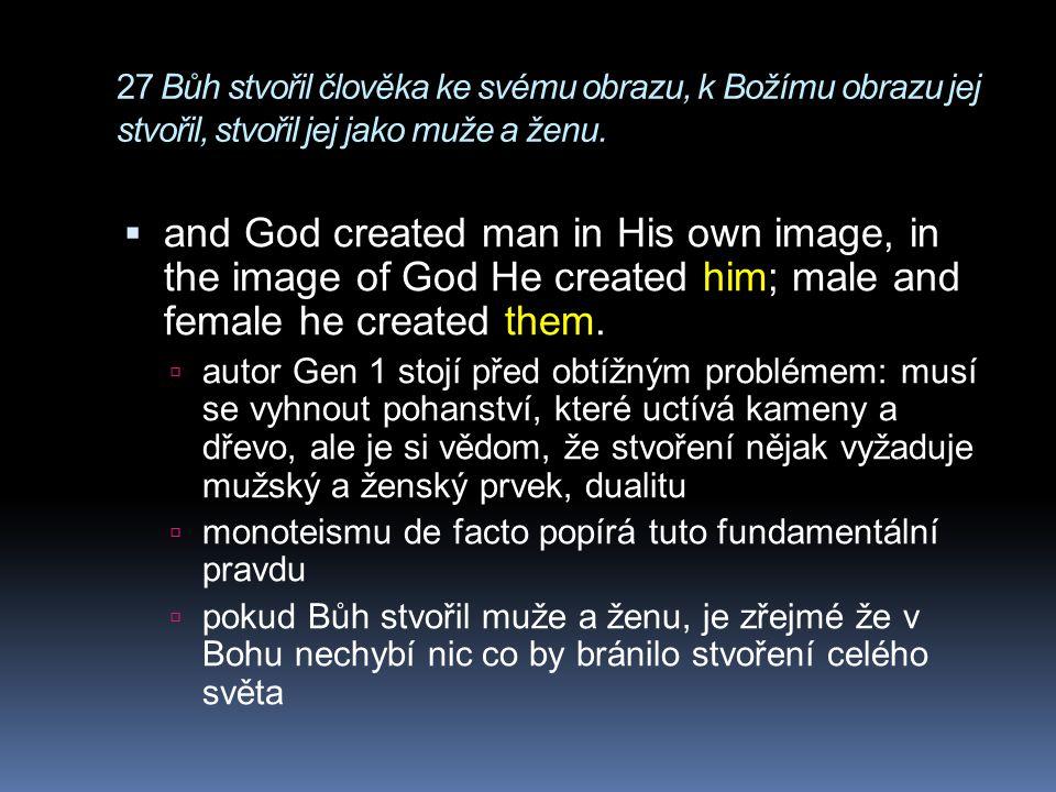 27 Bůh stvořil člověka ke svému obrazu, k Božímu obrazu jej stvořil, stvořil jej jako muže a ženu.