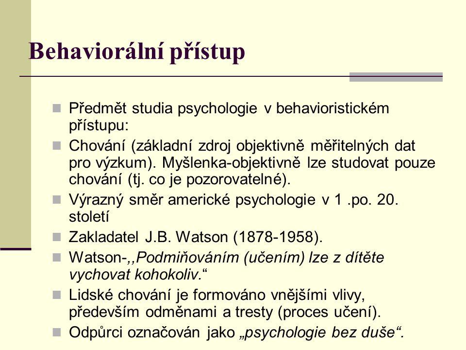 Behaviorální přístup Předmět studia psychologie v behavioristickém přístupu: