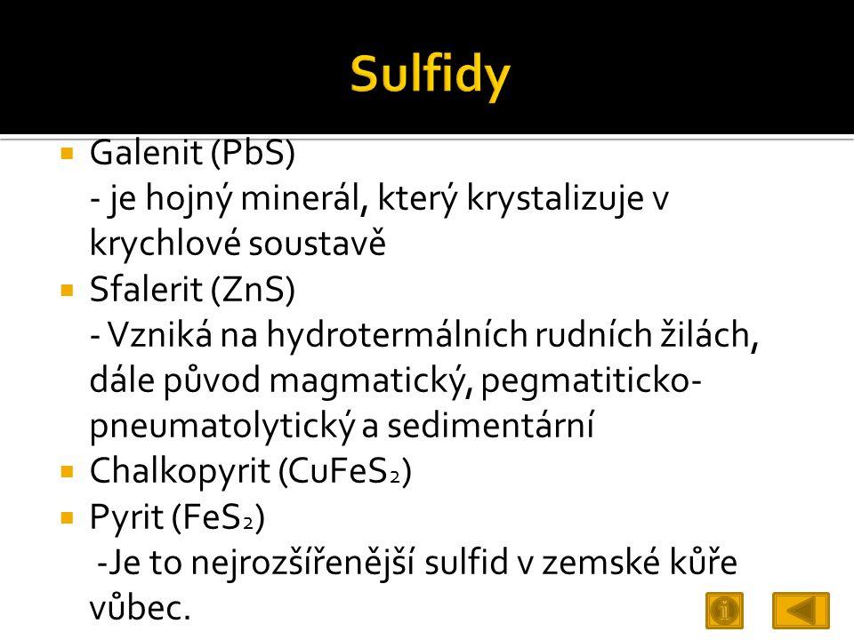 Sulfidy Galenit (PbS) - je hojný minerál, který krystalizuje v krychlové soustavě. Sfalerit (ZnS)