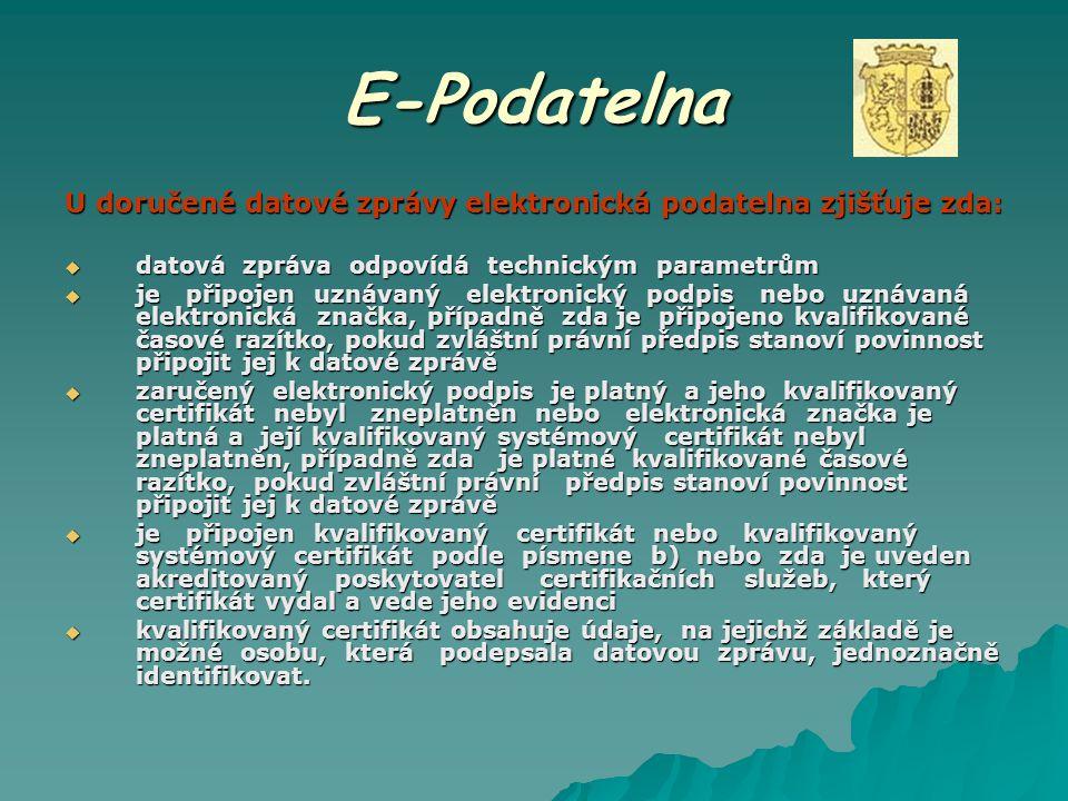 E-Podatelna U doručené datové zprávy elektronická podatelna zjišťuje zda: datová zpráva odpovídá technickým parametrům.