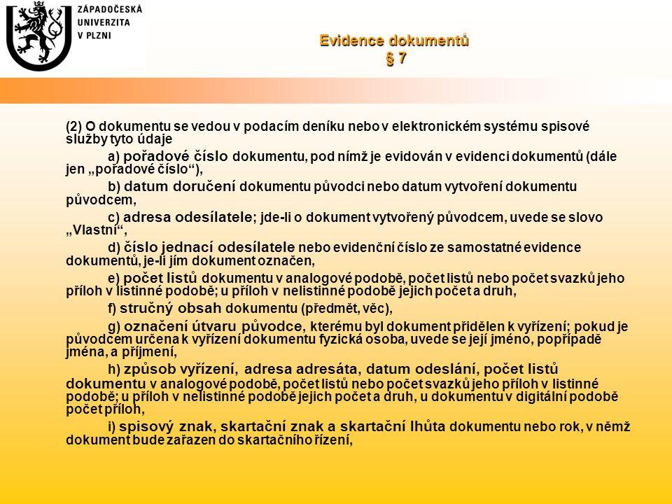 Evidence dokumentů § 7 (2) O dokumentu se vedou v podacím deníku nebo v elektronickém systému spisové služby tyto údaje.