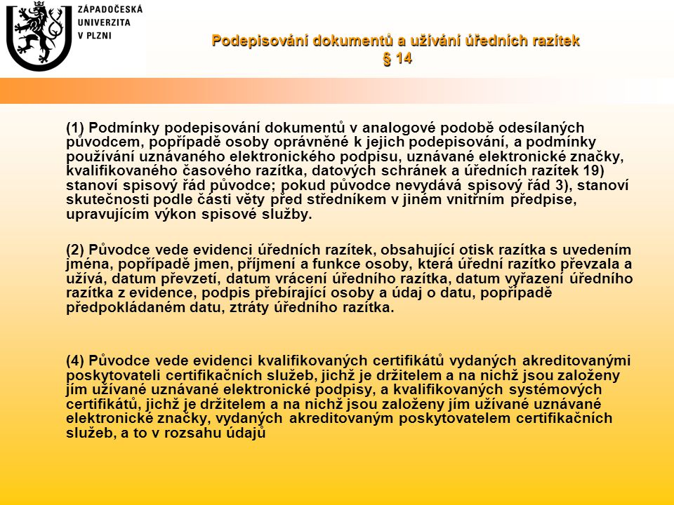 Podepisování dokumentů a užívání úředních razítek § 14