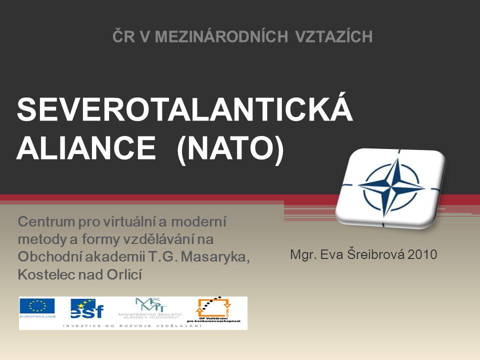 ČR V MEZINÁRODNÍCH VZTAZÍCH SEVEROTALANTICKÁ ALIANCE (NATO)