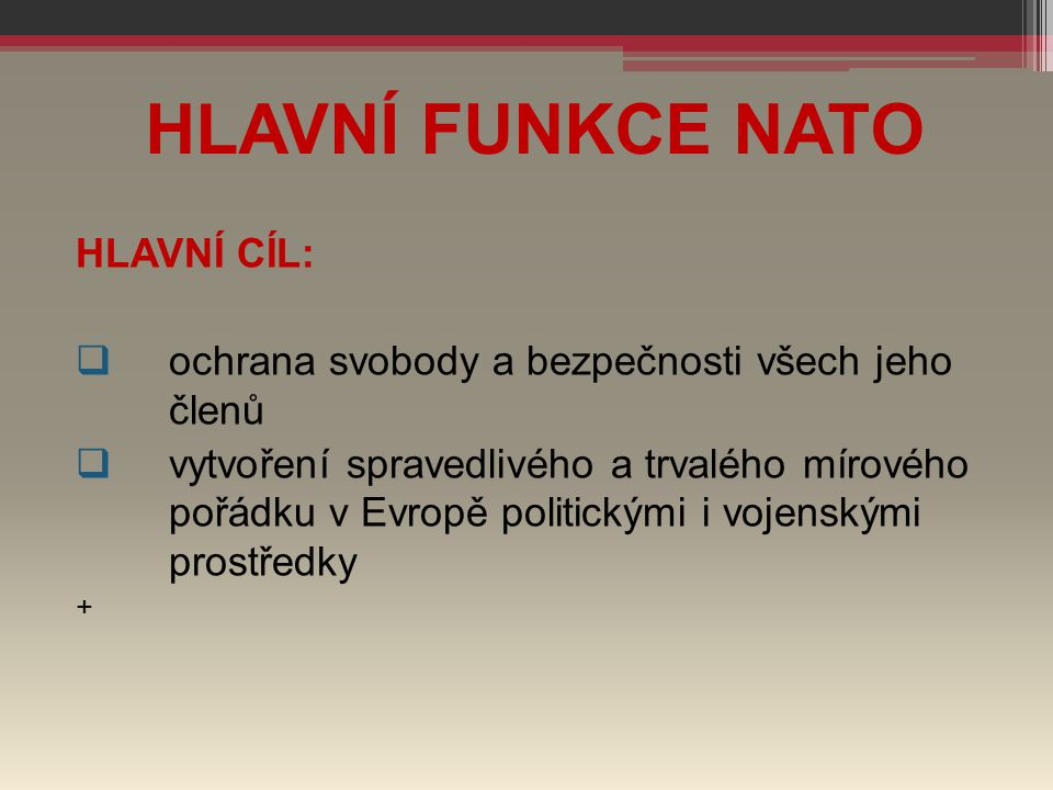 HLAVNÍ FUNKCE NATO HLAVNÍ CÍL: