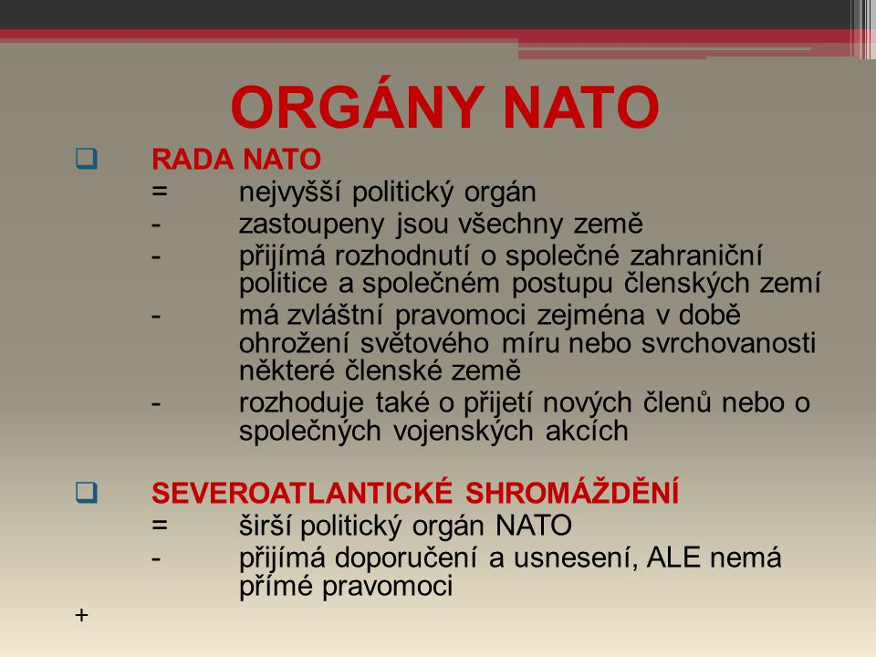 ORGÁNY NATO RADA NATO = nejvyšší politický orgán