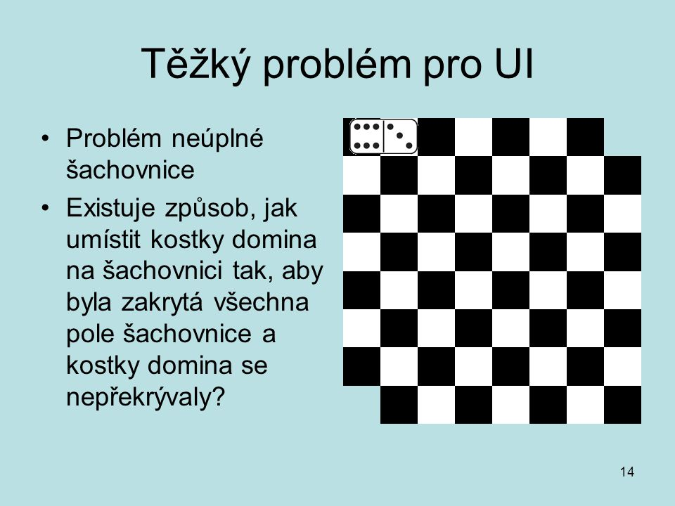 Těžký problém pro UI Problém neúplné šachovnice