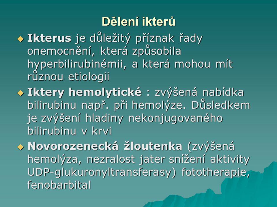 Dělení ikterů Ikterus je důležitý příznak řady onemocnění, která způsobila hyperbilirubinémii, a která mohou mít různou etiologii.