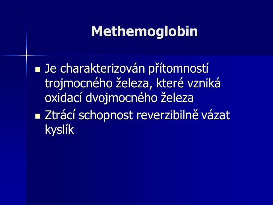 Methemoglobin Je charakterizován přítomností trojmocného železa, které vzniká oxidací dvojmocného železa.