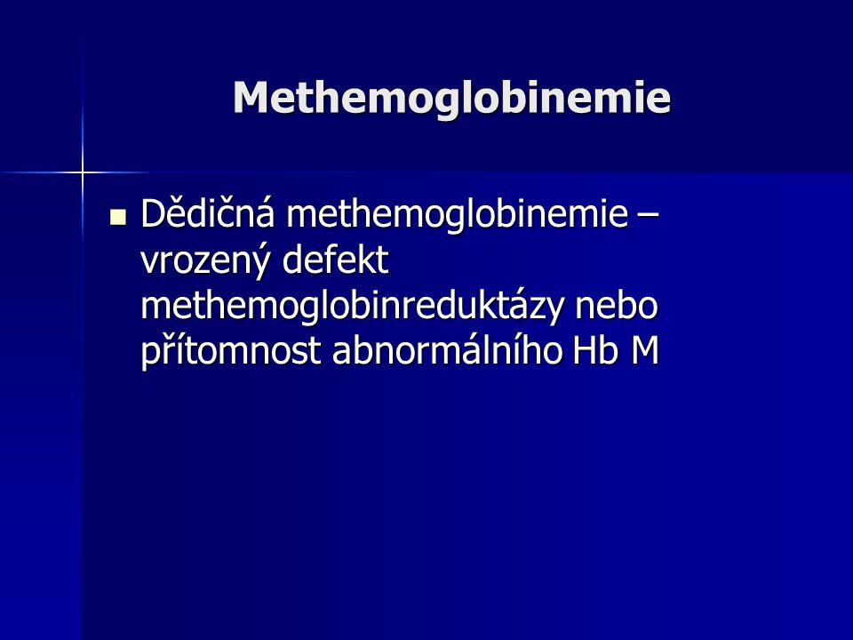 Methemoglobinemie Dědičná methemoglobinemie – vrozený defekt methemoglobinreduktázy nebo přítomnost abnormálního Hb M.