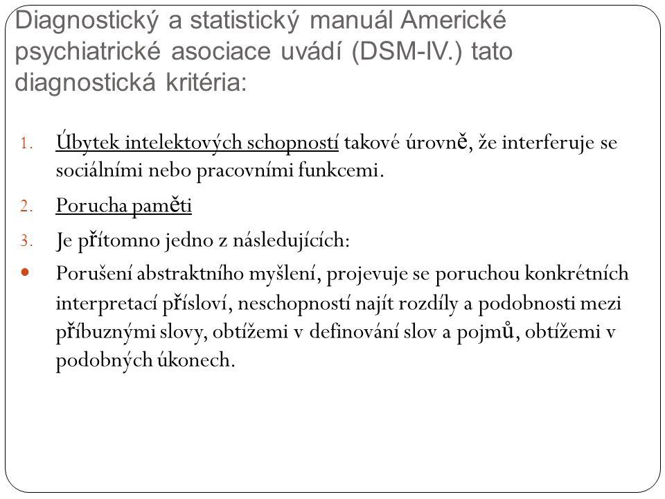 Diagnostický a statistický manuál Americké psychiatrické asociace uvádí (DSM-IV.) tato diagnostická kritéria: