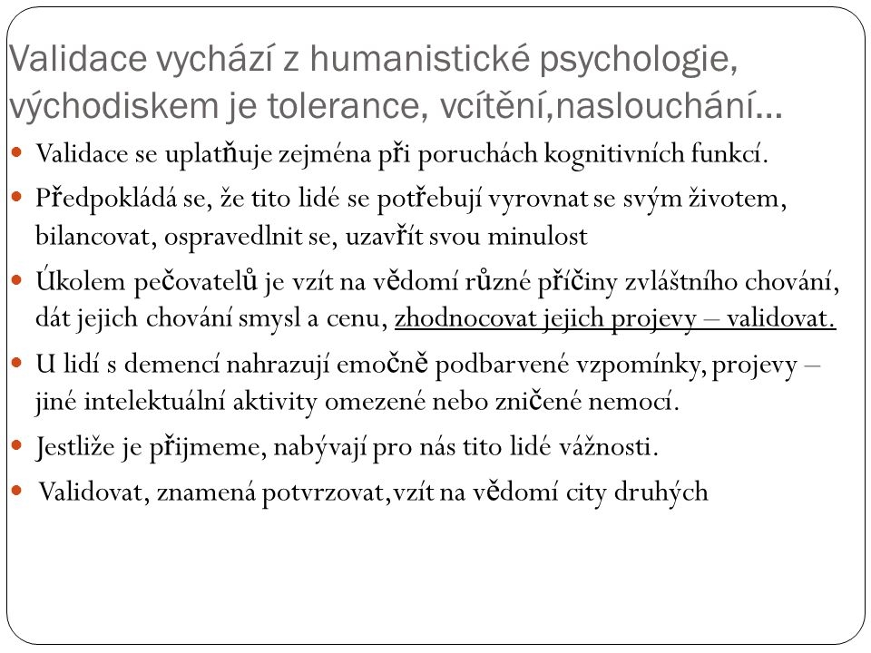 Validace vychází z humanistické psychologie, východiskem je tolerance, vcítění,naslouchání…