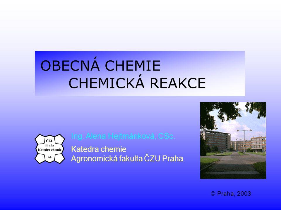 OBECNÁ CHEMIE CHEMICKÁ REAKCE Ing. Alena Hejtmánková, CSc.