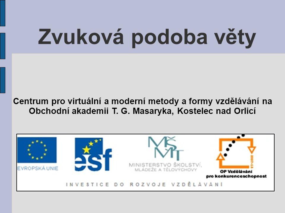 Zvuková podoba věty Centrum pro virtuální a moderní metody a formy vzdělávání na.