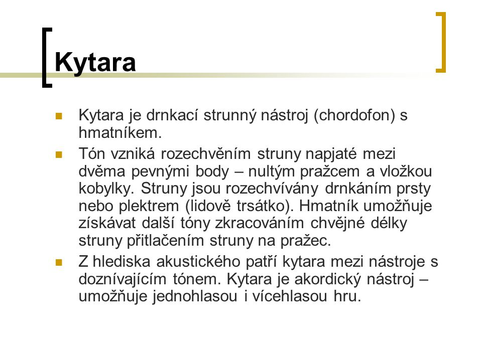 Kytara Kytara je drnkací strunný nástroj (chordofon) s hmatníkem.